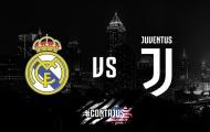 05h05 ngày 05/08, Real Madrid vs Juventus: Trả thù Kền kền, giật ngôi Gà trống?