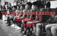 Dự đoán danh sách bảo vệ cầu thủ VBA 2019: Thang Long Warriors