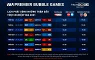 Lịch phát sóng tuần 4 VBA Premier Bubble Games 2021